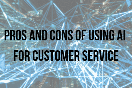 Pros and cons of using AI for customer service