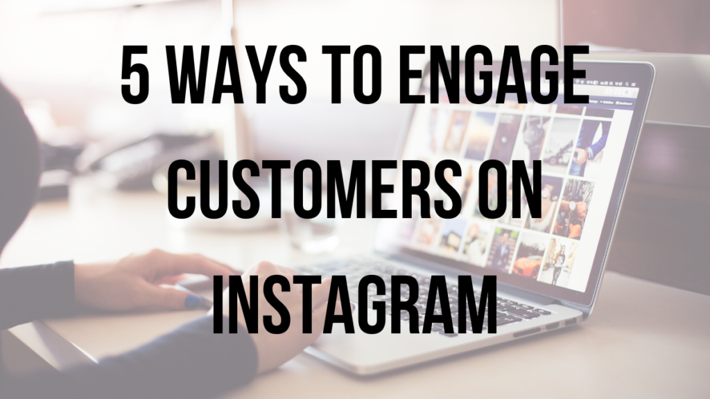 Title of blog: 5 Ways to engage customer on instagram on an image of a laptop showing images